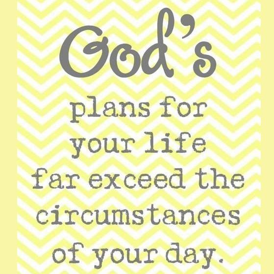 Gods plannen voor je leven overtreffen rijkelijk je dagelijkse omstandigheden.